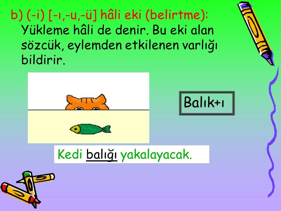 b) (-i) [-ı,-u,-ü] hâli eki (belirtme): Yükleme hâli de denir